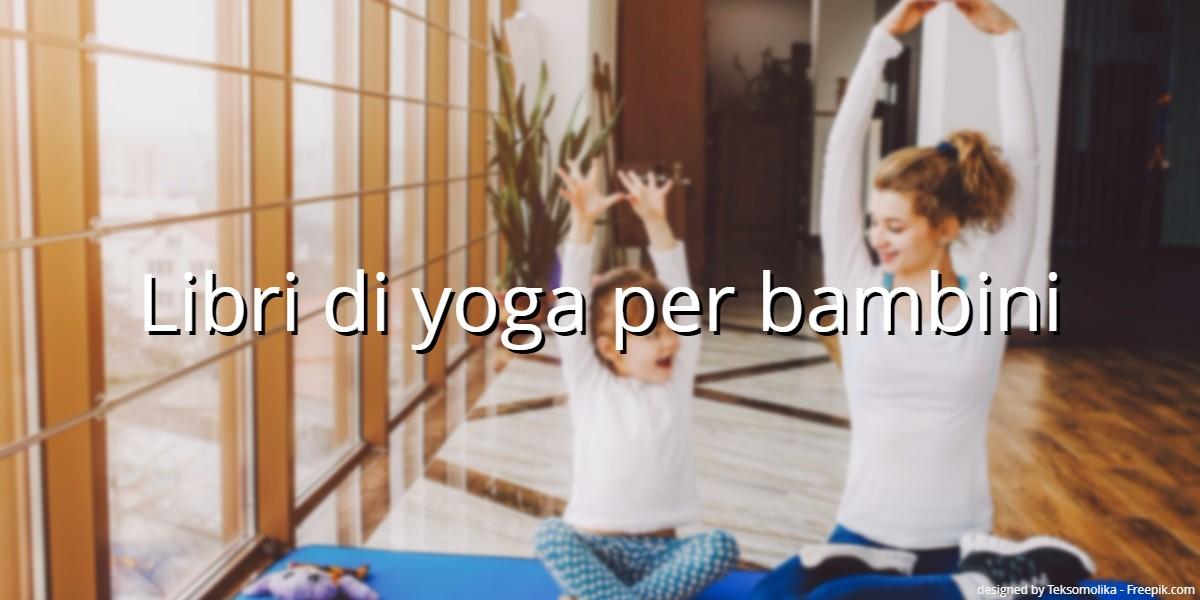 5a91e8bf5687 Lo yoga è un esercizio fantastico per i bambini di tutte le età: favorisce  la capacità di concentrazione, aiuta a tenere una postura corretta, ...